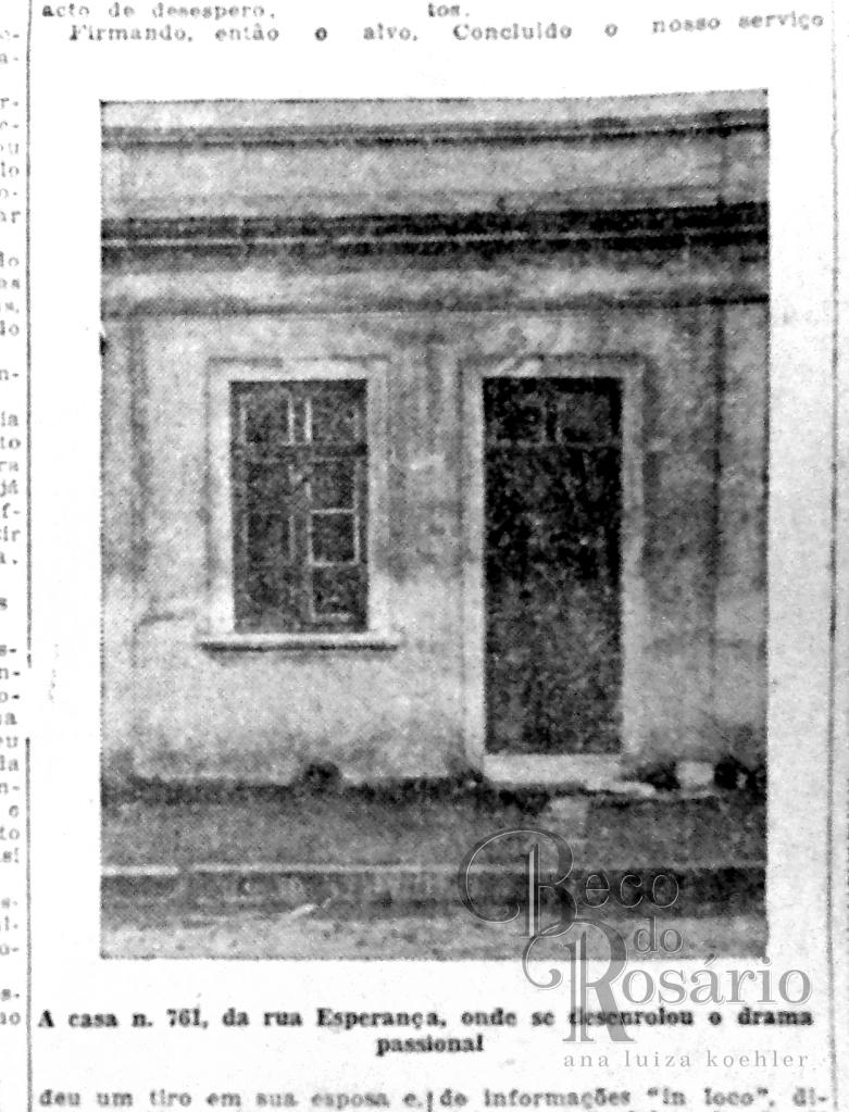 """""""A casa 761, da rua Esperança, onde se desenrolou o drama passional."""""""